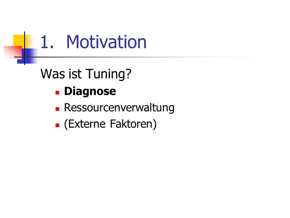 1.Motivation Was ist Tuning? Diagnose Ressourcenverwaltung (Externe Faktoren)