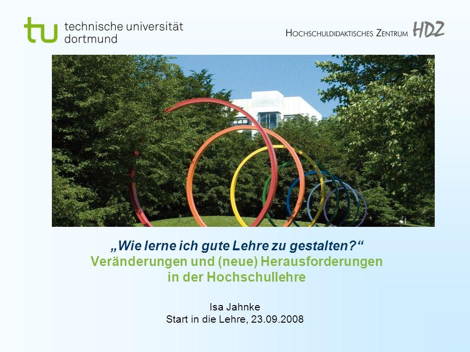 Isa Jahnke Start in die Lehre 2008 Technische Universität Dortmund Hochschuldidaktisches Zentrum (HDZ) 22 Learning takes effort.