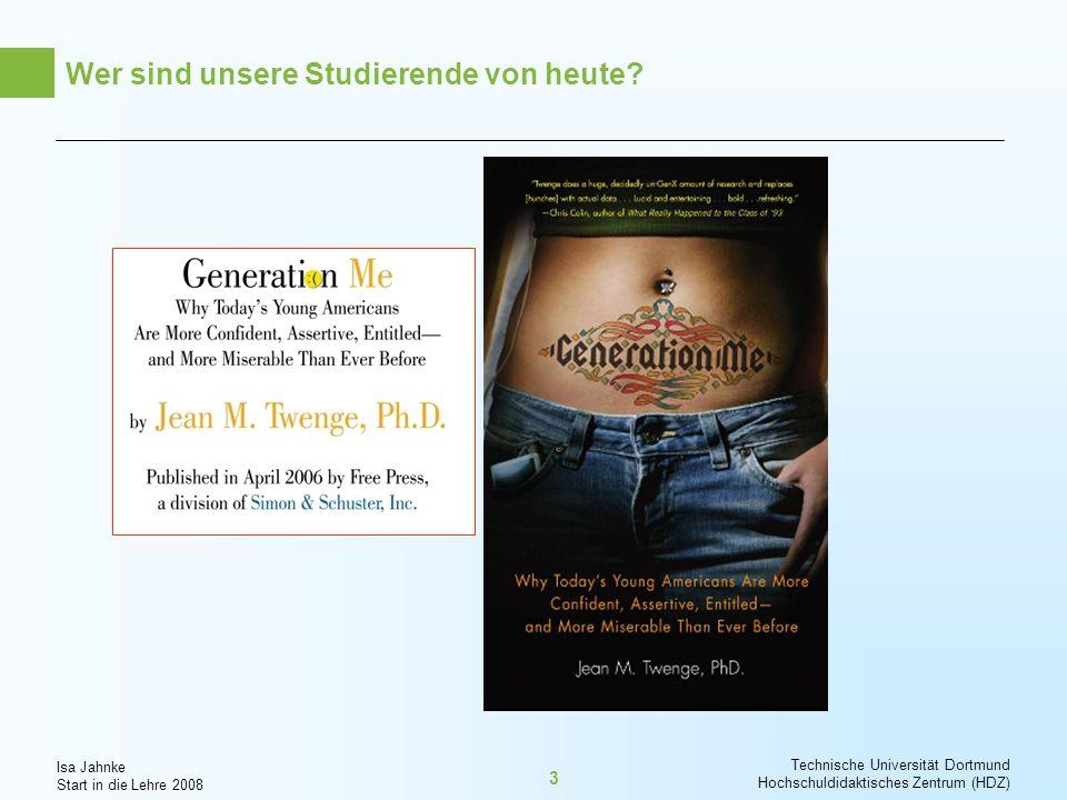 Isa Jahnke Start in die Lehre 2008 Technische Universität Dortmund Hochschuldidaktisches Zentrum (HDZ) 4 Wer sind unsere Studierende von heute.