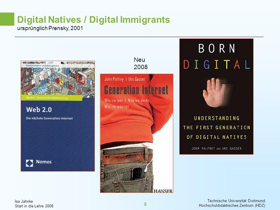 Isa Jahnke Start in die Lehre 2008 Technische Universität Dortmund Hochschuldidaktisches Zentrum (HDZ) 6 Digital Natives / Digital Immigrants Marc Prensky (2001): -Personen, die mit Google, MP3 Playern, Web 2.0 Anwendungen etc.