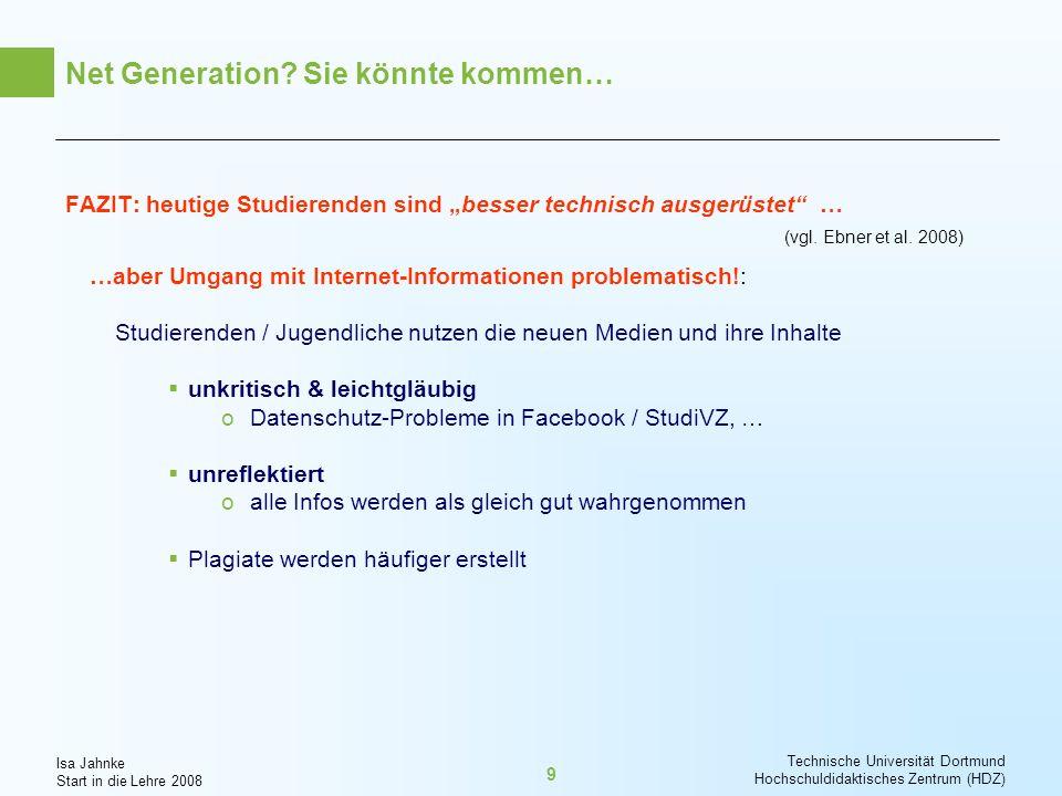 Isa Jahnke Start in die Lehre 2008 Technische Universität Dortmund Hochschuldidaktisches Zentrum (HDZ) 20 Shift from teaching to learning (z.B.