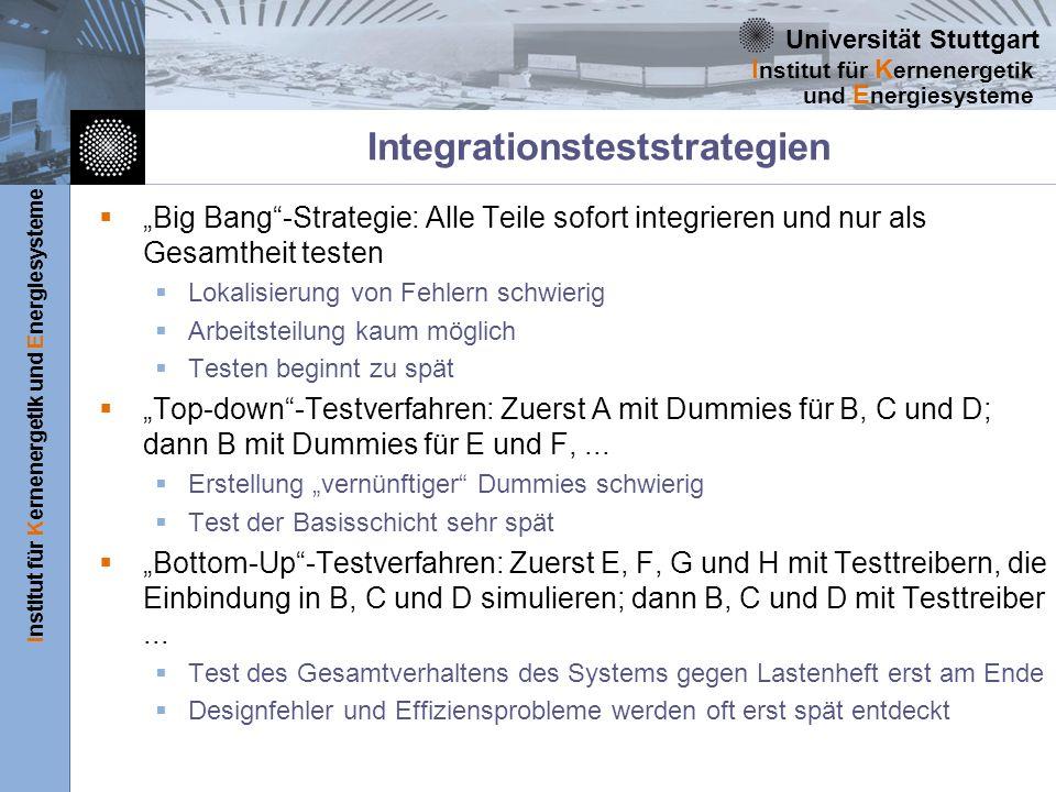Universität Stuttgart Institut für Kernenergetik und Energiesysteme I nstitut für K ernenergetik und E nergiesysteme Integrationsteststrategien Big Ba