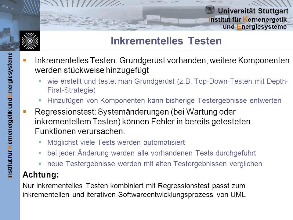 Universität Stuttgart Institut für Kernenergetik und Energiesysteme I nstitut für K ernenergetik und E nergiesysteme Inkrementelles Testen Inkrementel
