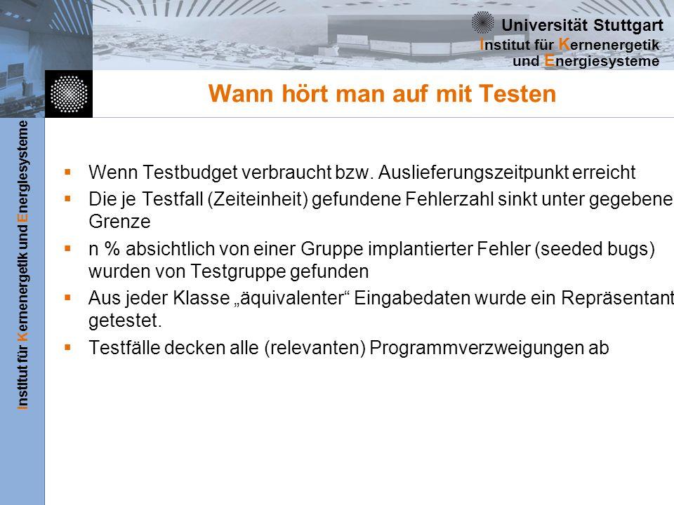 Universität Stuttgart Institut für Kernenergetik und Energiesysteme I nstitut für K ernenergetik und E nergiesysteme Wann hört man auf mit Testen Wenn