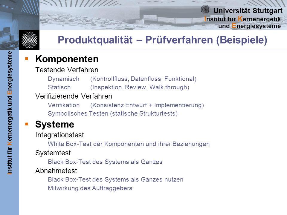 Universität Stuttgart Institut für Kernenergetik und Energiesysteme I nstitut für K ernenergetik und E nergiesysteme Produktqualität – Prüfverfahren (