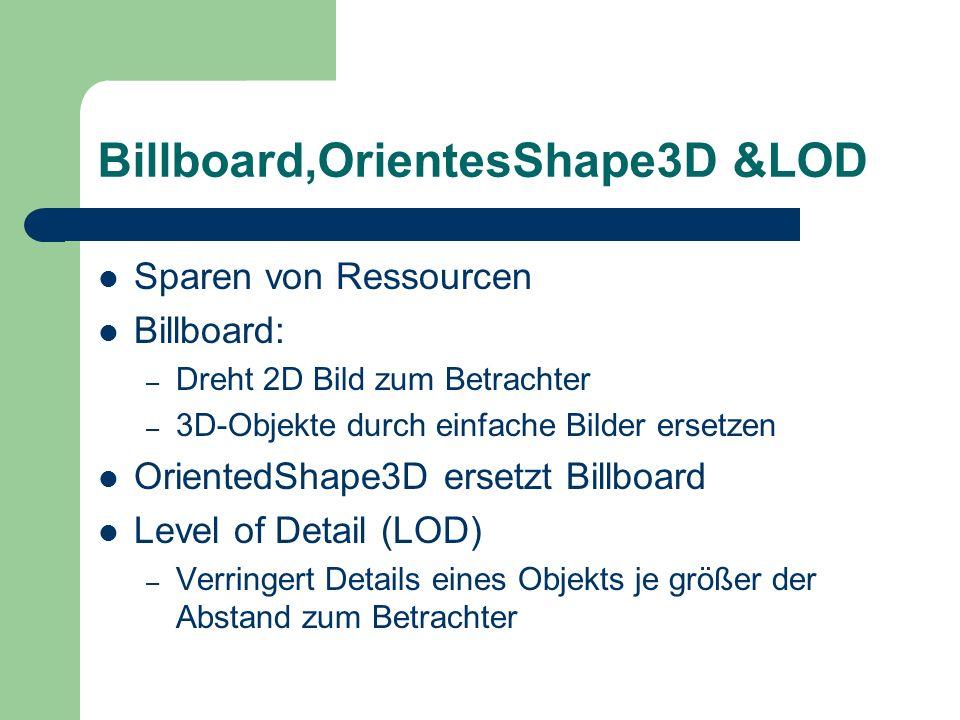 Billboard,OrientesShape3D &LOD Sparen von Ressourcen Billboard: – Dreht 2D Bild zum Betrachter – 3D-Objekte durch einfache Bilder ersetzen OrientedSha