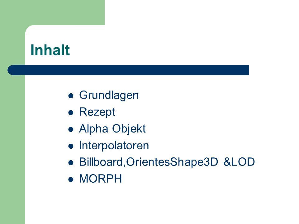 Inhalt Grundlagen Rezept Alpha Objekt Interpolatoren Billboard,OrientesShape3D &LOD MORPH