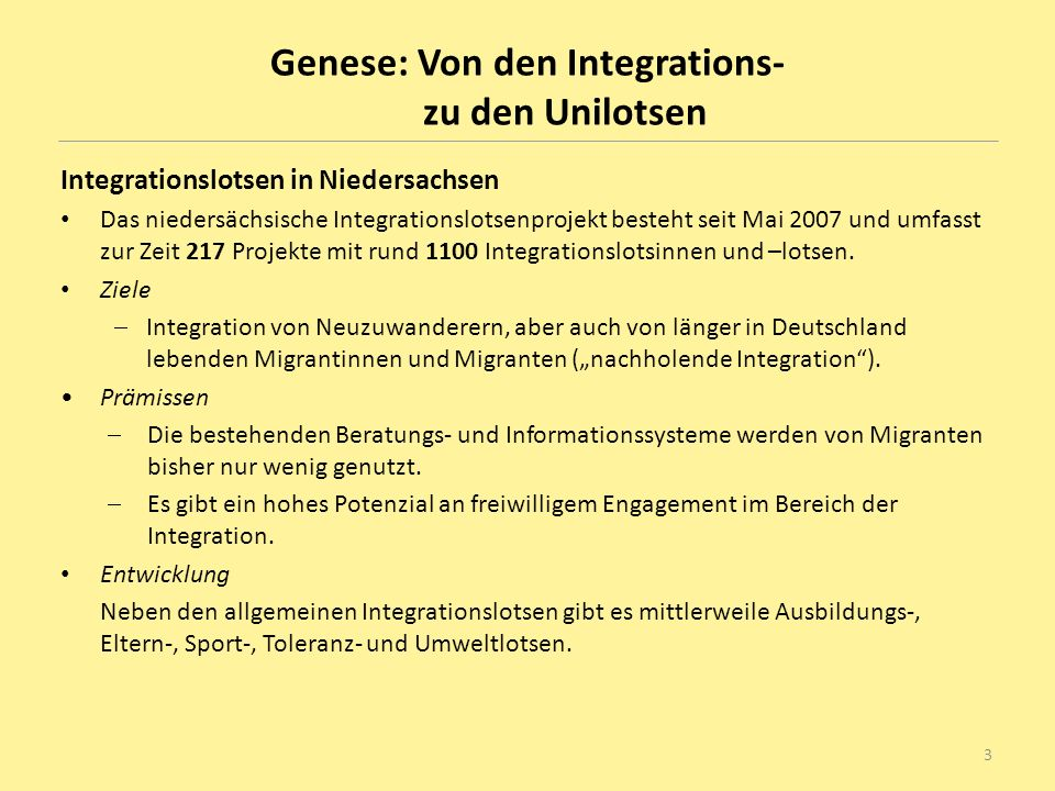 Genese: Von den Integrations- zu den Unilotsen Integrationslotsen in Niedersachsen Das niedersächsische Integrationslotsenprojekt besteht seit Mai 200