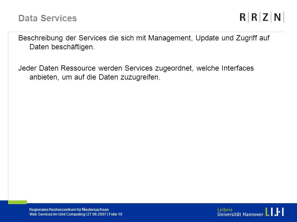Regionales Rechenzentrum für Niedersachsen Web Services im Grid Computing | 27.06.2007 | Folie 10 Data Services Beschreibung der Services die sich mit