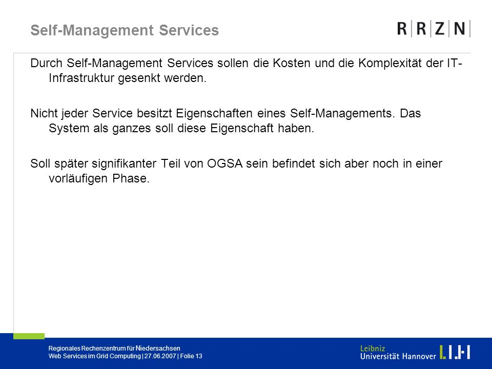 Regionales Rechenzentrum für Niedersachsen Web Services im Grid Computing | 27.06.2007 | Folie 13 Self-Management Services Durch Self-Management Servi