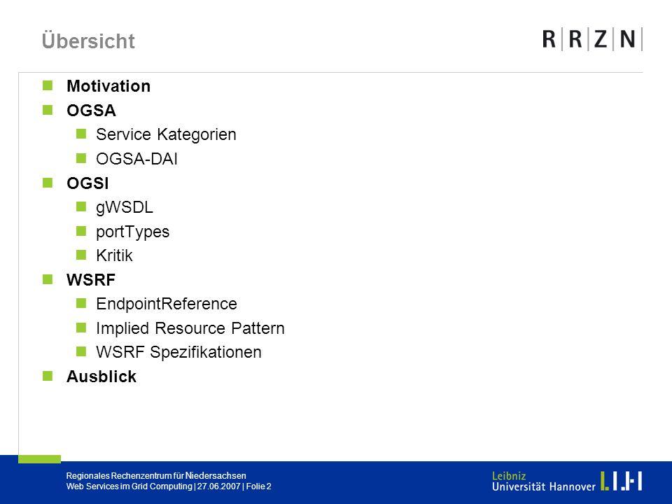 Regionales Rechenzentrum für Niedersachsen Web Services im Grid Computing | 27.06.2007 | Folie 2 Übersicht Motivation OGSA Service Kategorien OGSA-DAI