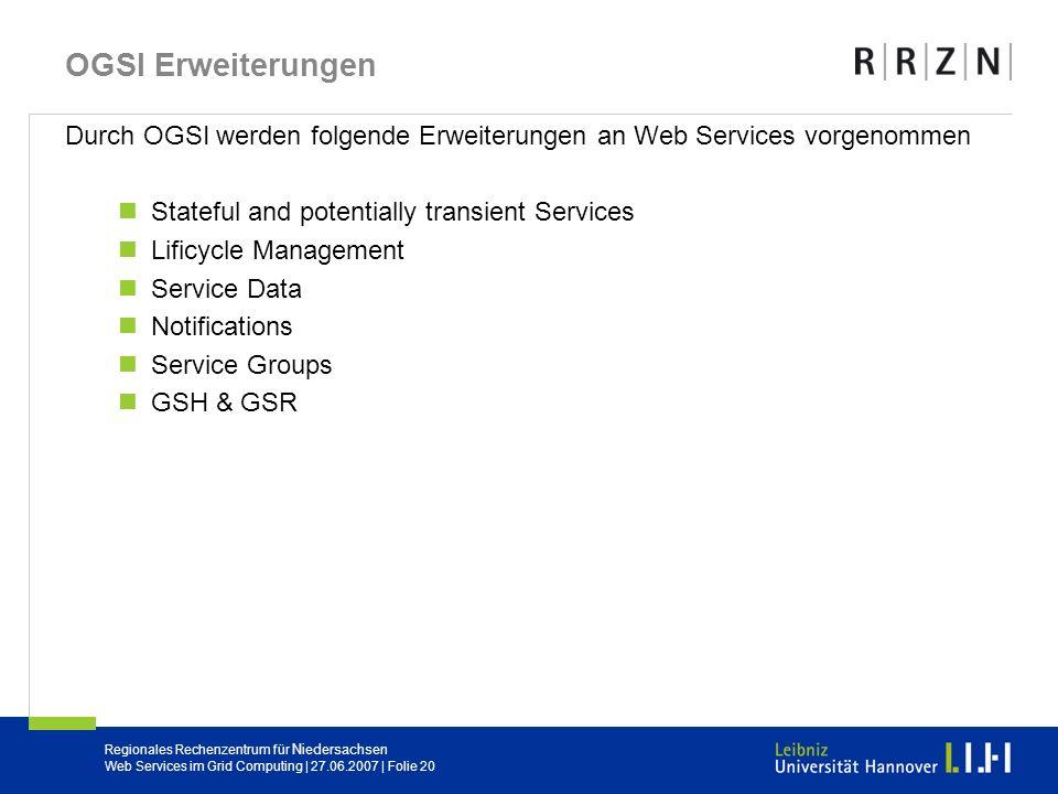 Regionales Rechenzentrum für Niedersachsen Web Services im Grid Computing | 27.06.2007 | Folie 20 OGSI Erweiterungen Durch OGSI werden folgende Erweit
