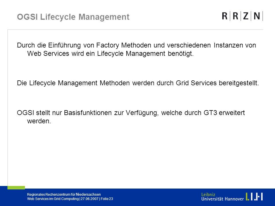 Regionales Rechenzentrum für Niedersachsen Web Services im Grid Computing | 27.06.2007 | Folie 23 OGSI Lifecycle Management Durch die Einführung von F