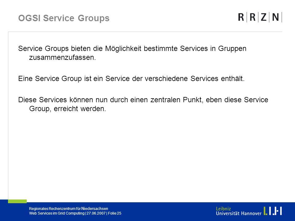 Regionales Rechenzentrum für Niedersachsen Web Services im Grid Computing | 27.06.2007 | Folie 25 OGSI Service Groups Service Groups bieten die Möglic