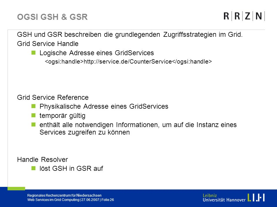 Regionales Rechenzentrum für Niedersachsen Web Services im Grid Computing | 27.06.2007 | Folie 26 OGSI GSH & GSR GSH und GSR beschreiben die grundlege