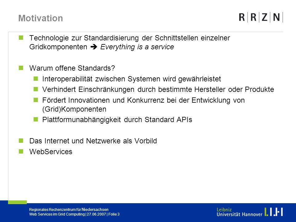 Regionales Rechenzentrum für Niedersachsen Web Services im Grid Computing | 27.06.2007 | Folie 3 Motivation Technologie zur Standardisierung der Schni