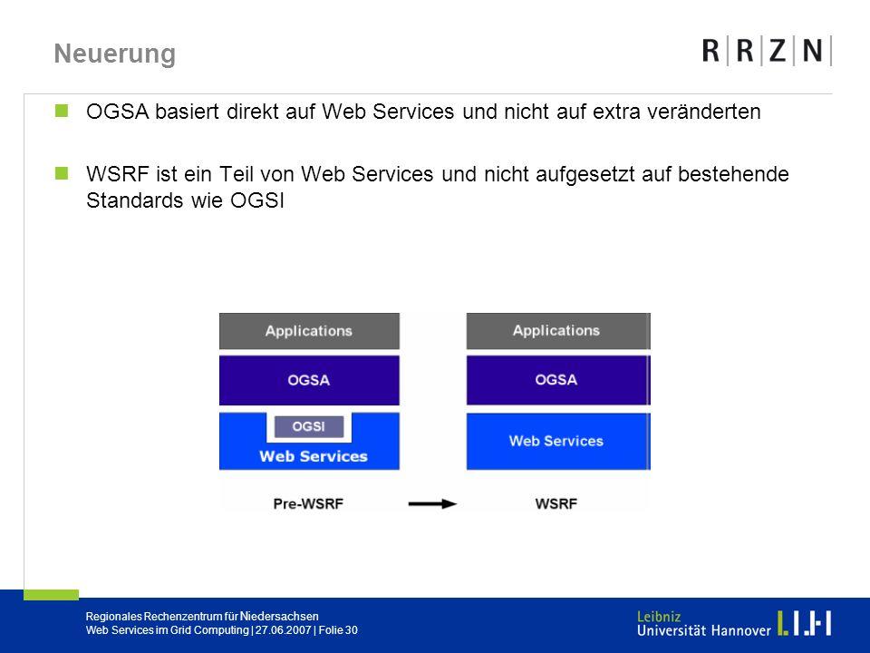 Regionales Rechenzentrum für Niedersachsen Web Services im Grid Computing | 27.06.2007 | Folie 30 Neuerung OGSA basiert direkt auf Web Services und ni