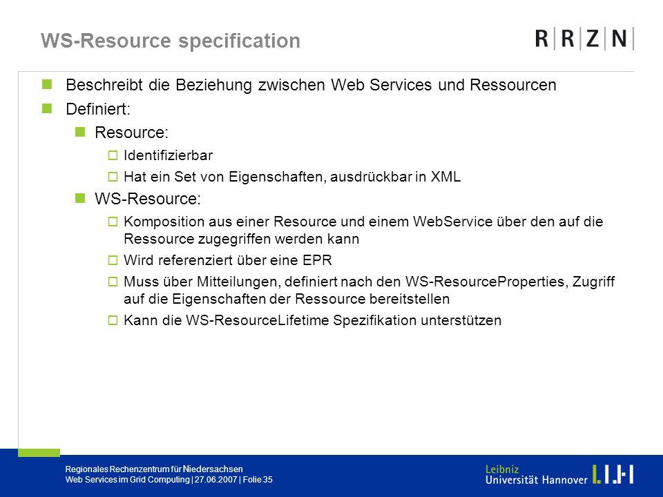 Regionales Rechenzentrum für Niedersachsen Web Services im Grid Computing | 27.06.2007 | Folie 35 WS-Resource specification Beschreibt die Beziehung z