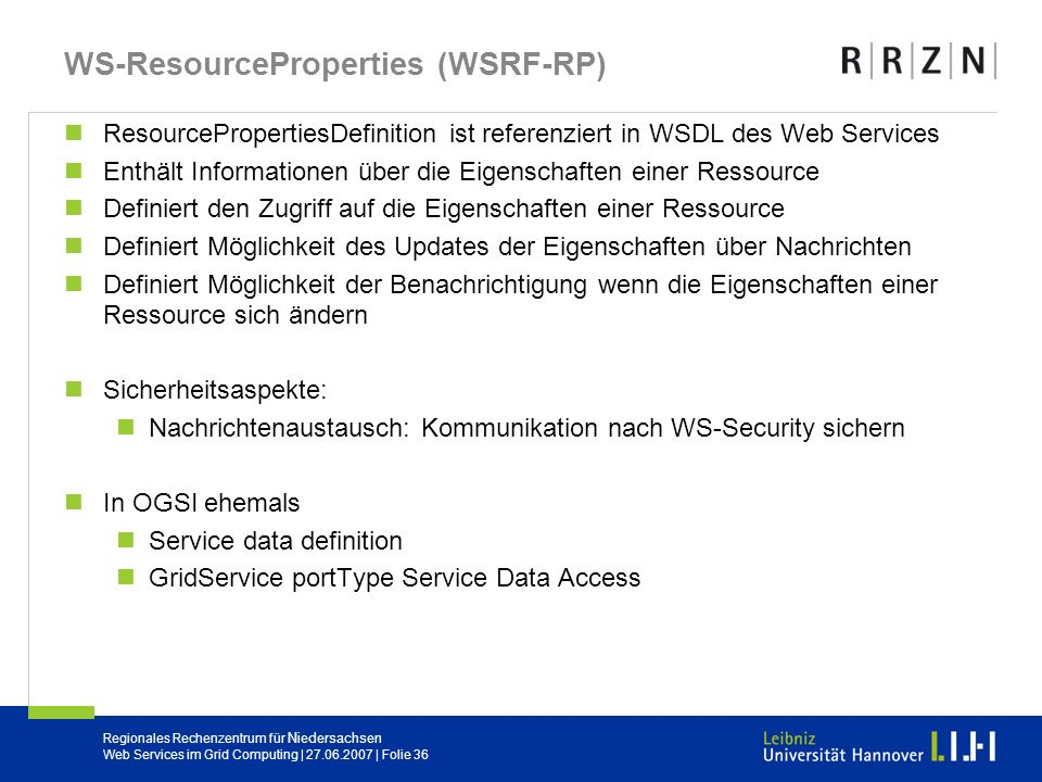 Regionales Rechenzentrum für Niedersachsen Web Services im Grid Computing | 27.06.2007 | Folie 36 WS-ResourceProperties (WSRF-RP) ResourcePropertiesDe
