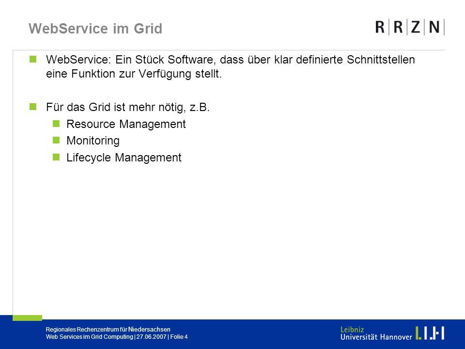 Regionales Rechenzentrum für Niedersachsen Web Services im Grid Computing | 27.06.2007 | Folie 4 WebService im Grid WebService: Ein Stück Software, da