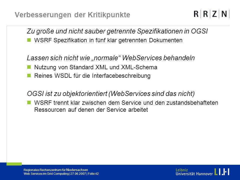 Regionales Rechenzentrum für Niedersachsen Web Services im Grid Computing | 27.06.2007 | Folie 42 Verbesserungen der Kritikpunkte Zu große und nicht s