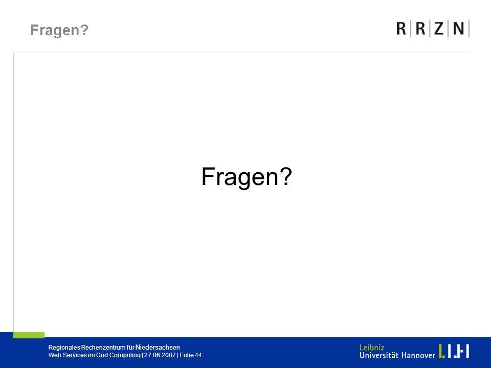 Regionales Rechenzentrum für Niedersachsen Web Services im Grid Computing | 27.06.2007 | Folie 44 Fragen?