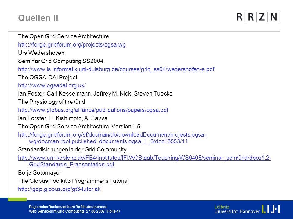 Regionales Rechenzentrum für Niedersachsen Web Services im Grid Computing | 27.06.2007 | Folie 47 Quellen II The Open Grid Service Architecture http:/