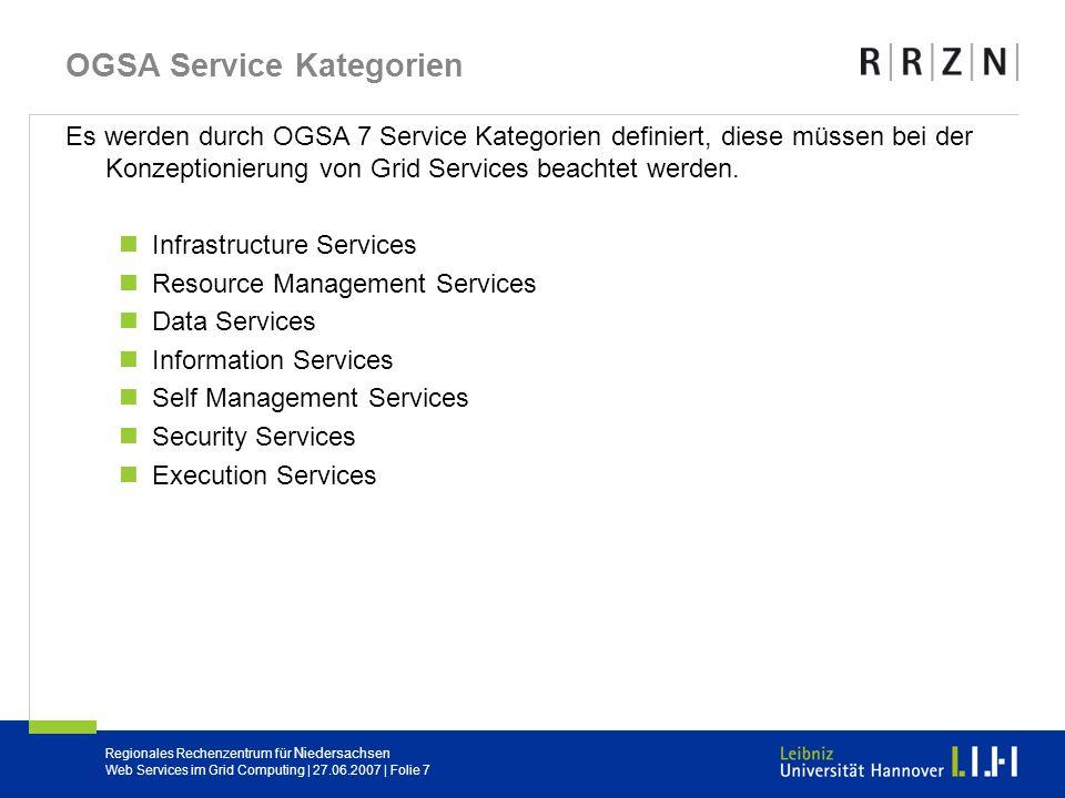 Regionales Rechenzentrum für Niedersachsen Web Services im Grid Computing | 27.06.2007 | Folie 7 OGSA Service Kategorien Es werden durch OGSA 7 Servic