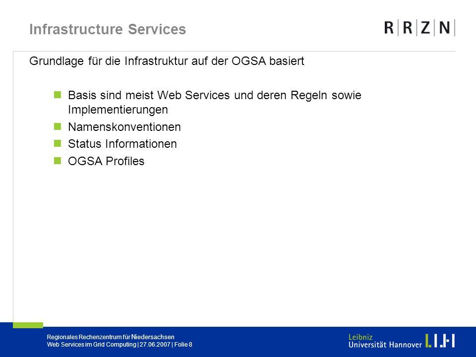 Regionales Rechenzentrum für Niedersachsen Web Services im Grid Computing | 27.06.2007 | Folie 8 Infrastructure Services Grundlage für die Infrastrukt