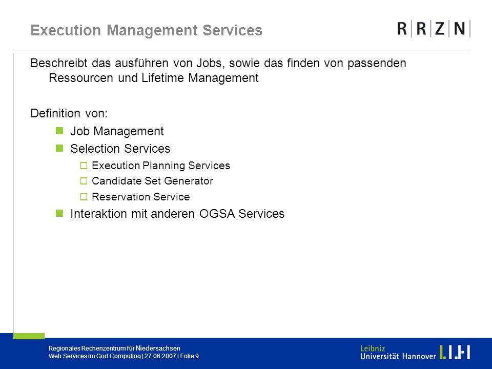 Regionales Rechenzentrum für Niedersachsen Web Services im Grid Computing | 27.06.2007 | Folie 9 Execution Management Services Beschreibt das ausführe