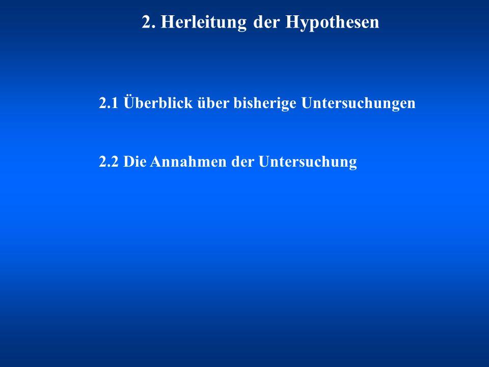 2. Herleitung der Hypothesen 2.1 Überblick über bisherige Untersuchungen 2.2 Die Annahmen der Untersuchung