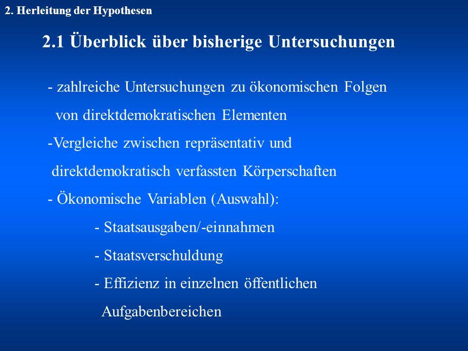 2. Herleitung der Hypothesen 2.1 Überblick über bisherige Untersuchungen - zahlreiche Untersuchungen zu ökonomischen Folgen von direktdemokratischen E