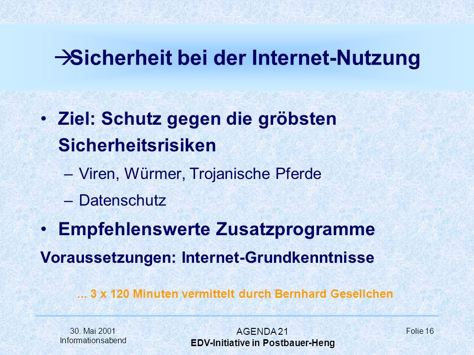 30. Mai 2001 Informationsabend AGENDA 21 EDV-Initiative in Postbauer-Heng Folie 15 à Grundkurs: Web-Design Ziel: Erstellung und Veröffentlichung einer