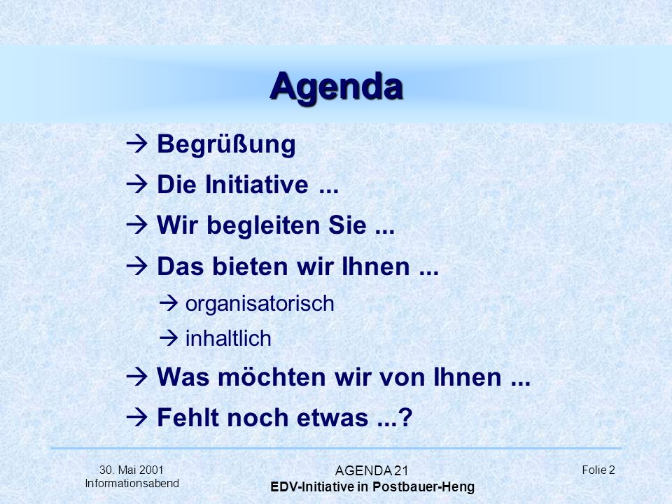30. Mai 2001 Informationsabend AGENDA 21 EDV-Initiative in Postbauer-Heng Folie 1 Herzlich willkommen zum Informationsabend Herzlich willkommen zum In