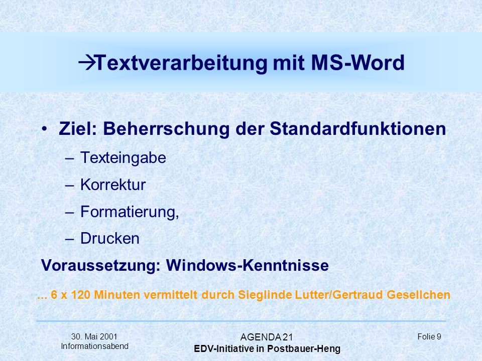 30. Mai 2001 Informationsabend AGENDA 21 EDV-Initiative in Postbauer-Heng Folie 8 à Spezielle Einsteigerangebote PC-Grundlagen für ältere Mitbürger –M