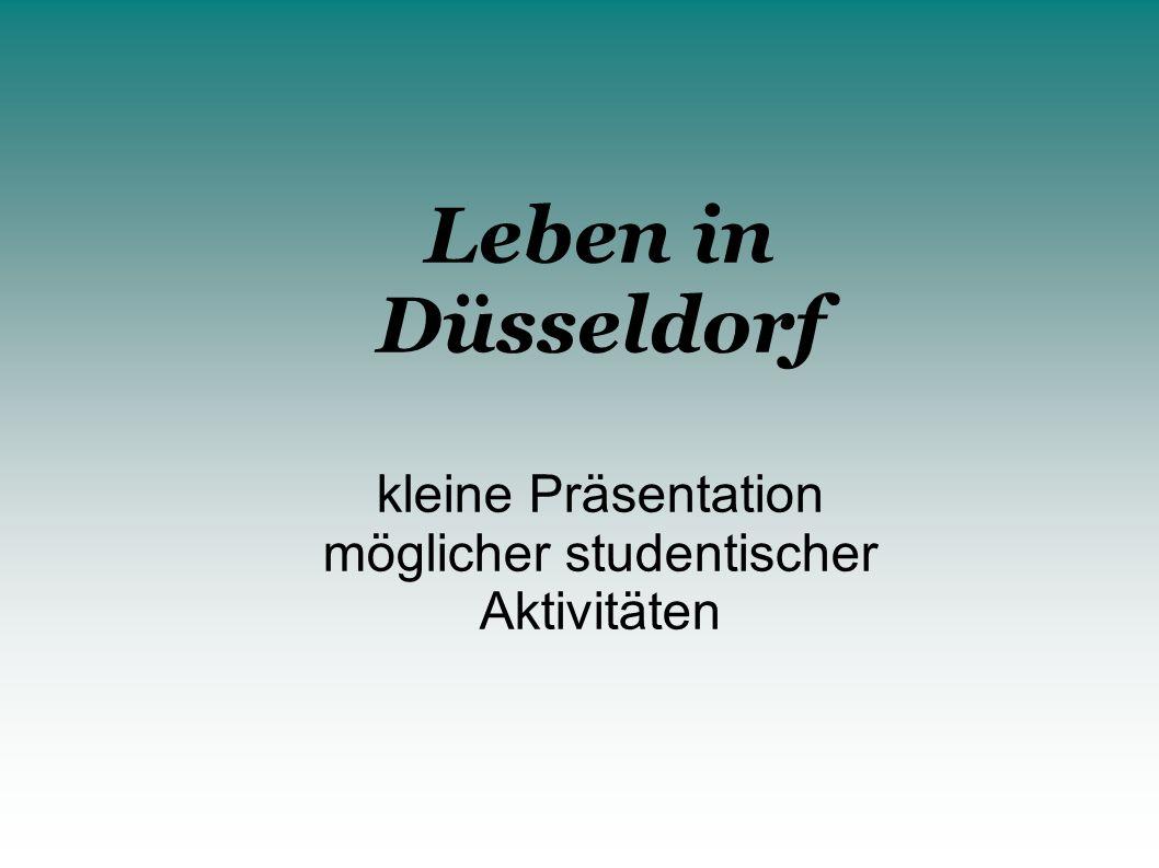 Leben in Düsseldorf kleine Präsentation möglicher studentischer Aktivitäten