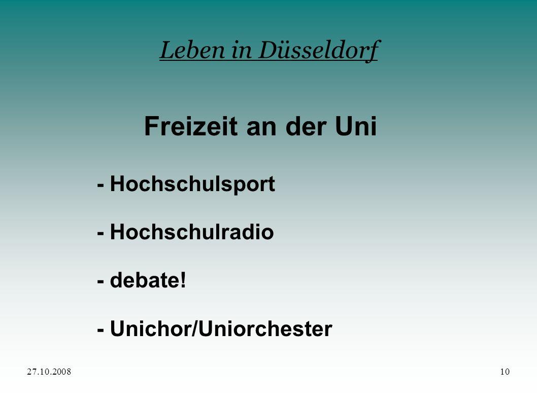 27.10.200810 Leben in Düsseldorf Freizeit an der Uni - Hochschulsport - Hochschulradio - debate! - Unichor/Uniorchester