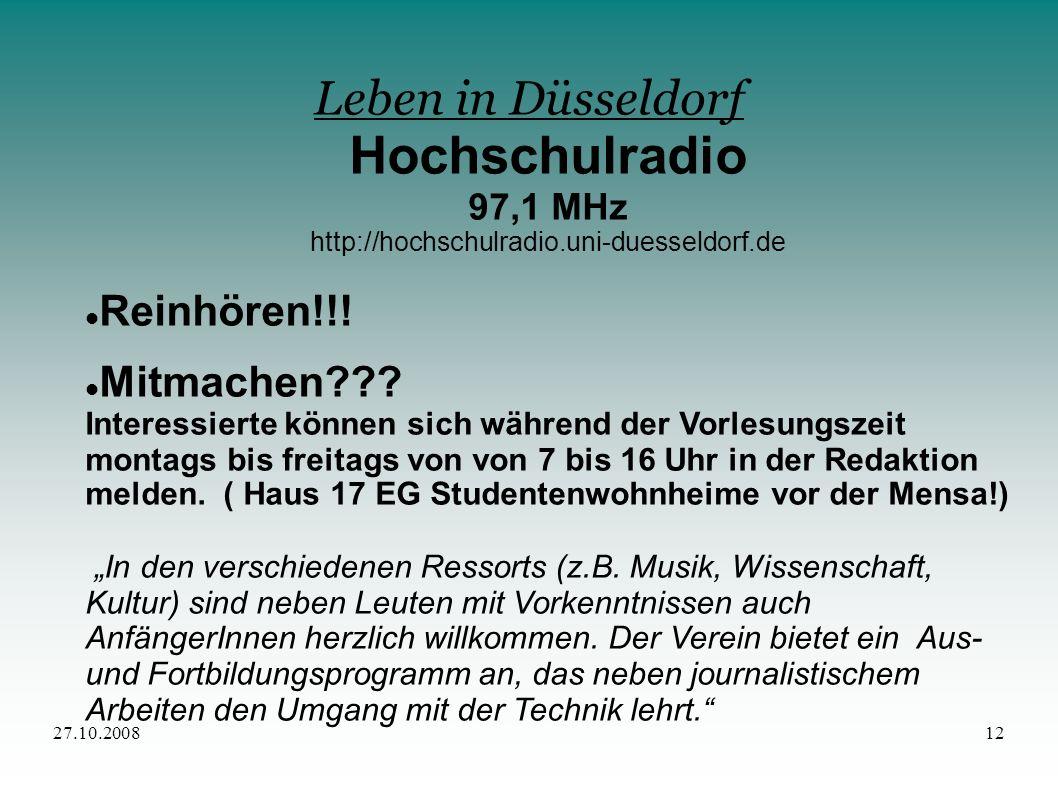 27.10.200812 Leben in Düsseldorf Hochschulradio 97,1 MHz http://hochschulradio.uni-duesseldorf.de Reinhören!!! Mitmachen??? Interessierte können sich