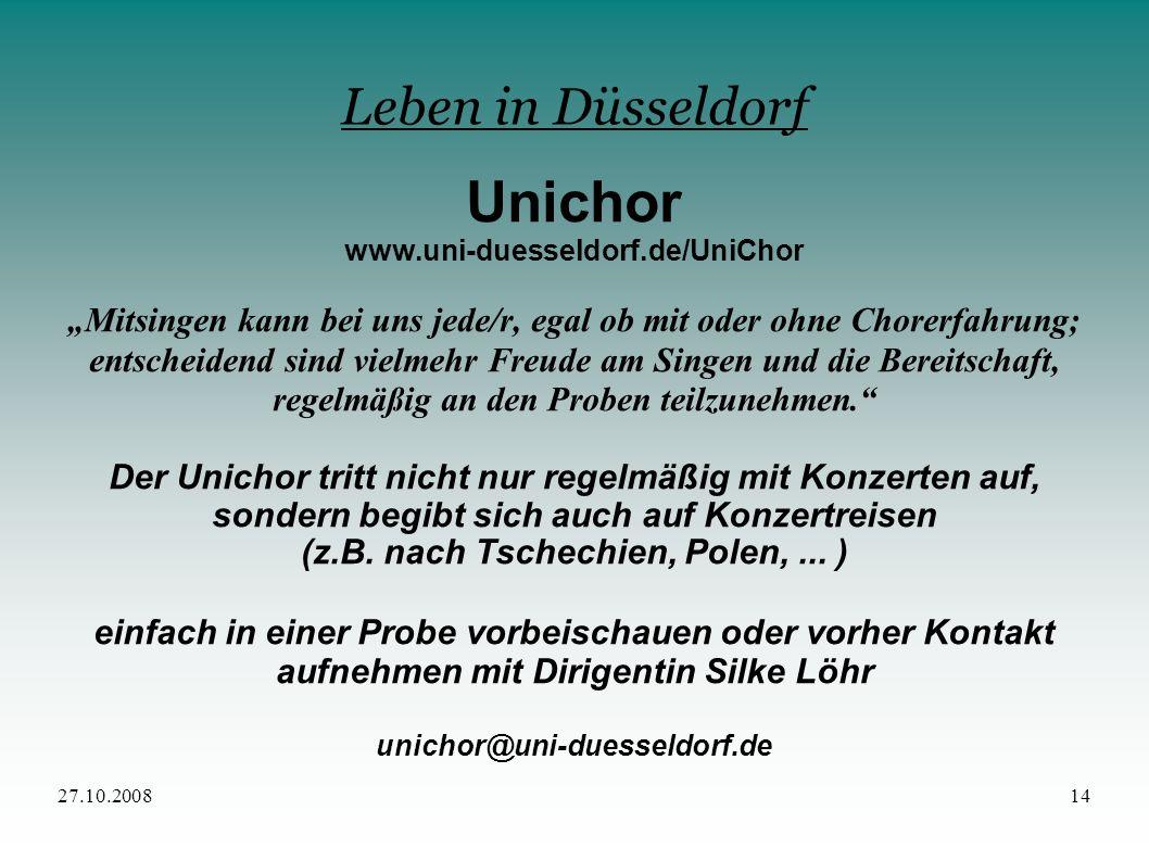 27.10.200814 Leben in Düsseldorf Unichor www.uni-duesseldorf.de/UniChor Mitsingen kann bei uns jede/r, egal ob mit oder ohne Chorerfahrung; entscheide