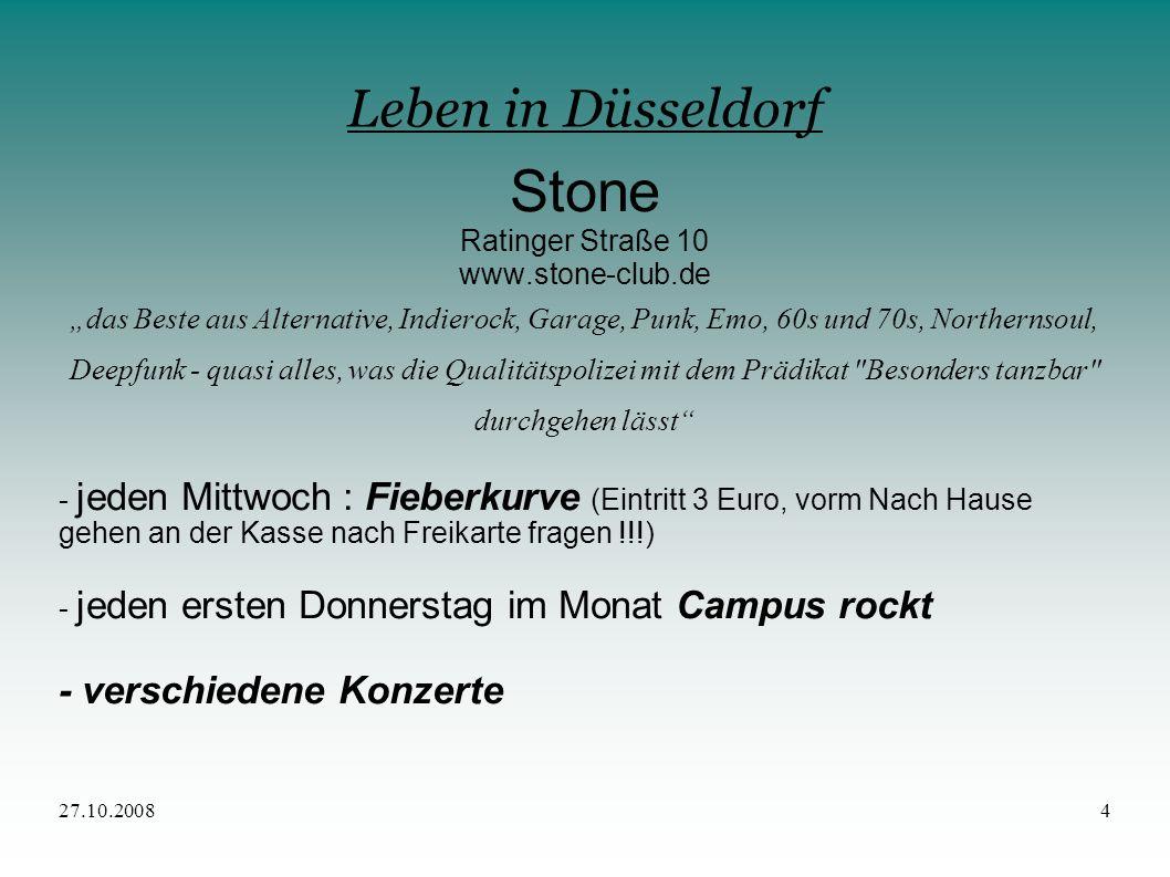 27.10.20084 Leben in Düsseldorf Stone Ratinger Straße 10 www.stone-club.de das Beste aus Alternative, Indierock, Garage, Punk, Emo, 60s und 70s, North