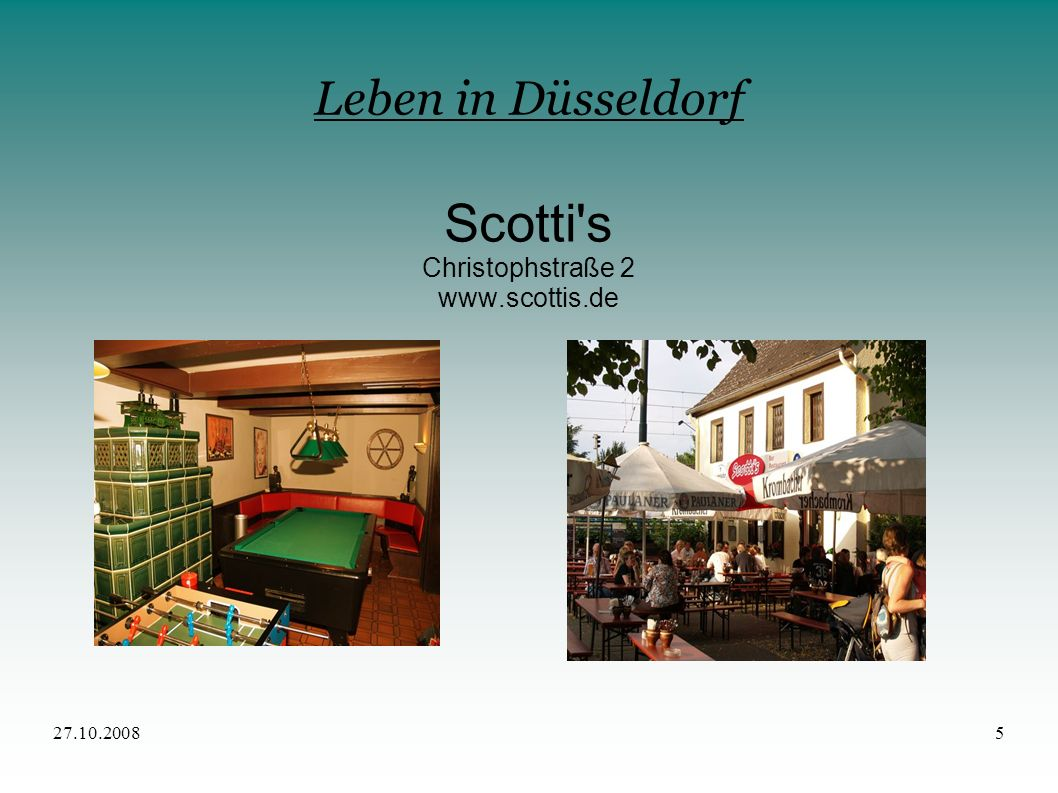 27.10.20086 Leben in Düsseldorf Scotti s - Kicker und Billardtisch - montags ESN-Stammtisch - studentenfreundliche Preise