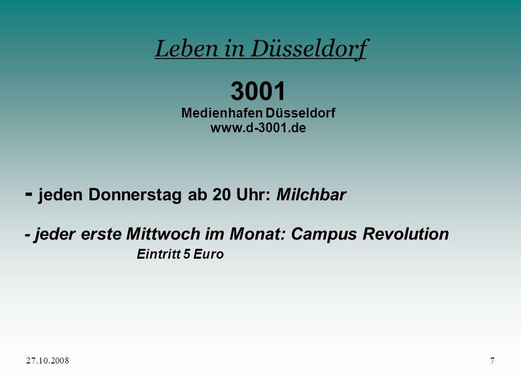 27.10.20087 Leben in Düsseldorf 3001 Medienhafen Düsseldorf www.d-3001.de - jeden Donnerstag ab 20 Uhr: Milchbar - jeder erste Mittwoch im Monat: Camp