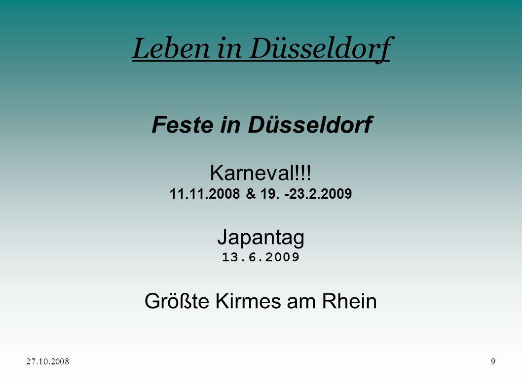 27.10.20089 Leben in Düsseldorf Feste in Düsseldorf Karneval!!! 11.11.2008 & 19. -23.2.2009 Japantag 13.6.2009 Größte Kirmes am Rhein