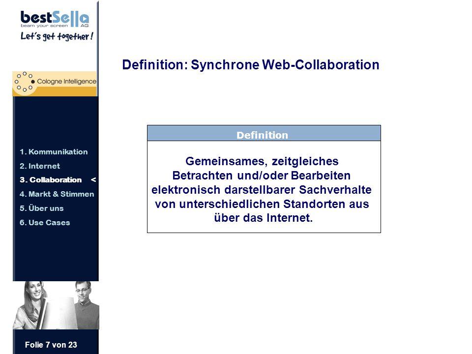Folie 7 von 23 Definition: Synchrone Web-Collaboration Definition Gemeinsames, zeitgleiches Betrachten und/oder Bearbeiten elektronisch darstellbarer Sachverhalte von unterschiedlichen Standorten aus über das Internet.
