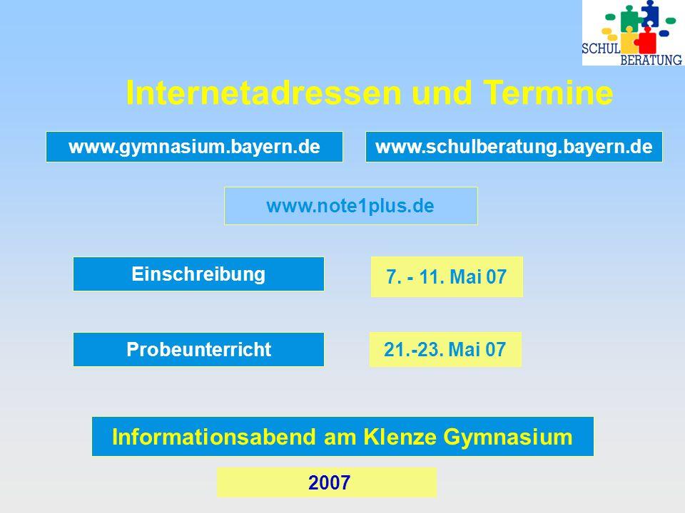 Internetadressen und Termine www.gymnasium.bayern.de www.note1plus.de Einschreibung Probeunterricht 7. - 11. Mai 07 21.-23. Mai 07 2007 www.schulberat