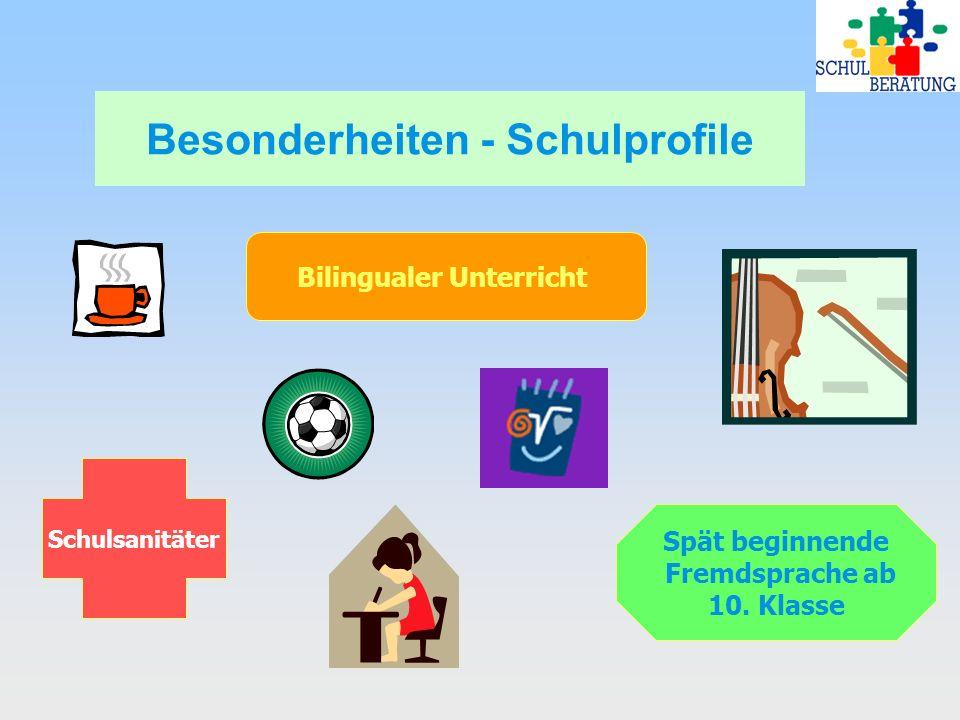 Besonderheiten - Schulprofile Bilingualer Unterricht Spät beginnende Fremdsprache ab 10. Klasse Schulsanitäter