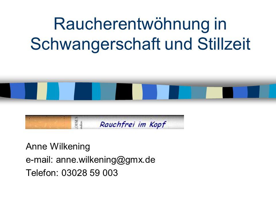 Raucherentwöhnung in Schwangerschaft und Stillzeit Anne Wilkening e-mail: anne.wilkening@gmx.de Telefon: 03028 59 003