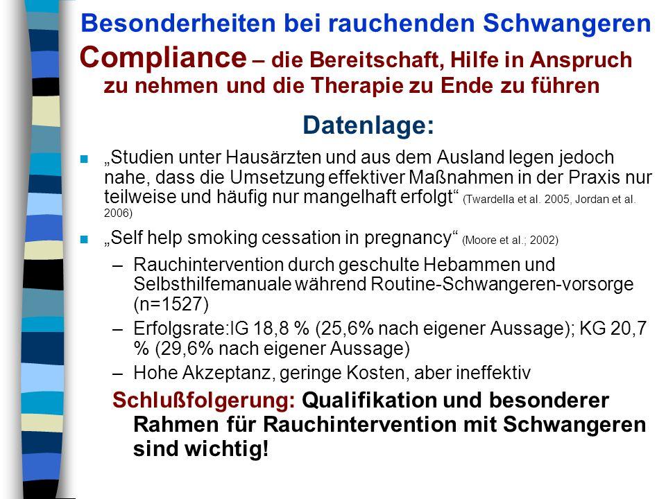 Besonderheiten bei rauchenden Schwangeren Compliance – die Bereitschaft, Hilfe in Anspruch zu nehmen und die Therapie zu Ende zu führen Datenlage: n S