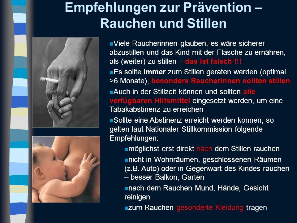 Empfehlungen zur Prävention – Rauchen und Stillen n Viele Raucherinnen glauben, es wäre sicherer abzustillen und das Kind mit der Flasche zu ernähren,