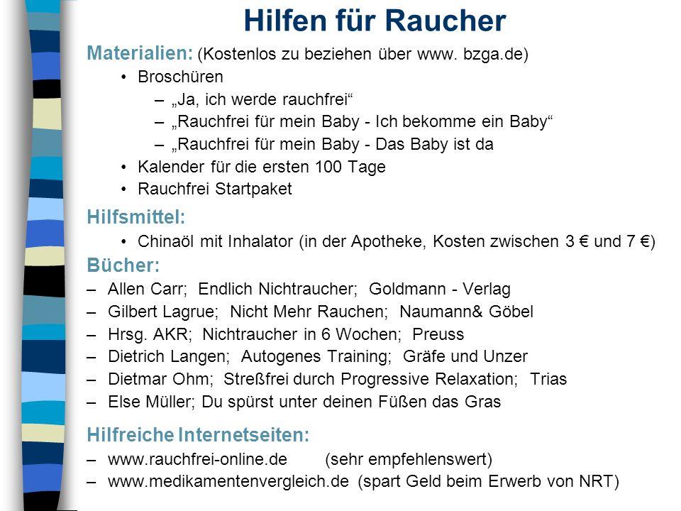 Hilfen für Raucher Materialien: (Kostenlos zu beziehen über www. bzga.de) Broschüren –Ja, ich werde rauchfrei –Rauchfrei für mein Baby - Ich bekomme e